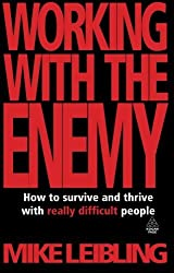 Working with the Enemy: How to Survive and Thrive with Really Difficult People by Mike Leibling (2009-10-01)