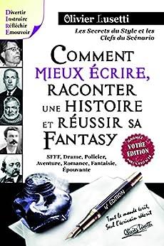 Comment mieux écrire, raconter une histoire et réussir sa Fantasy.: Méthode, IIIe édition par [Lusetti, Olivier]