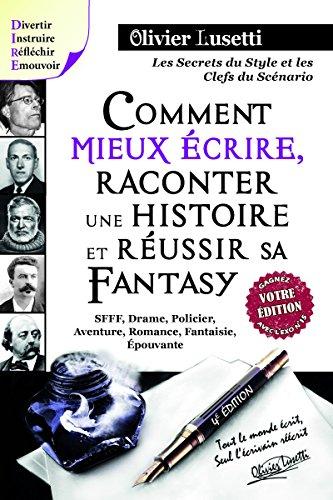 Comment mieux écrire, raconter une histoire et réussir sa Fantasy.: Méthode, IIIe édition
