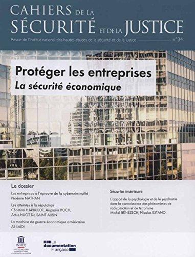 Protéger les entreprises - La sécurité économique (Cahiers de la sécurité et de la justice n°34) par Institut national des hautes études de la sécurité et de la justice (INHESJ)