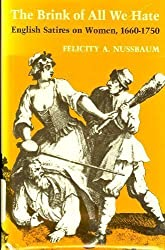 The Brink of All We Hate: English Satires on Women 1660-1750 by Felecity A. Nussbaum (1984-04-02)