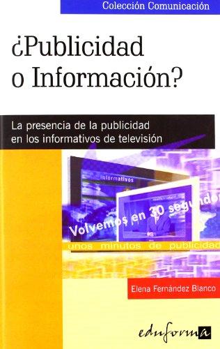 ¿Publicidad O Información?. La Presencia De La Publicidad En Los Informativos De Televisión por Elena Fernandez Blanco