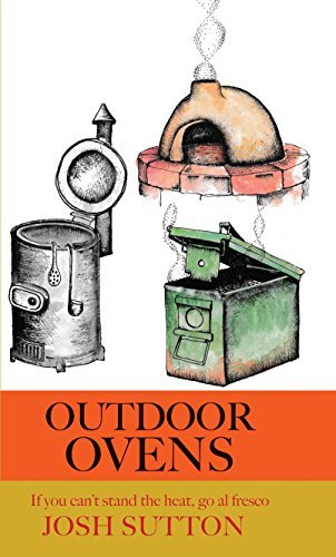 Outdoor Ovens: If you can't stand the heat, go al fresco (English Edition)