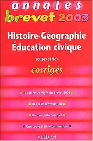 Annales Brevet 2003 : Histoire-Géographie - Éducation civique, toutes séries (Corrigés)
