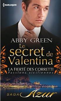 Le secret de Valentina : T3 - La fierté des Corretti : Passions siciliennes par [Green, Abby]
