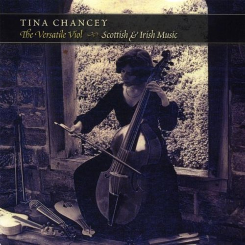 Tina Chancey: The Versatile Viol: Scottish & Irish Music