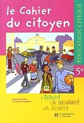 Education civique 5e Le cahier du citoyen : L'égalité, La solidarité, La sécurité