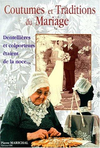 Coutumes et traditions du mariage : Dentellières et colporteurs étaient de la noce... par Pierre Maréchal