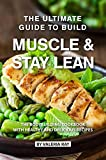 The Ultimate Guide to Build Muscle & Stay Lean: The Bodybuilding Cookbook with Healthy and Delicious Recipes (English Edition)