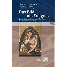 Das Bild als Ereignis: Zur Lesbarkeit spätmittelalterlicher Kunst mit Hans-Georg Gadamer (Heidelberger Forschungen, Band 38)