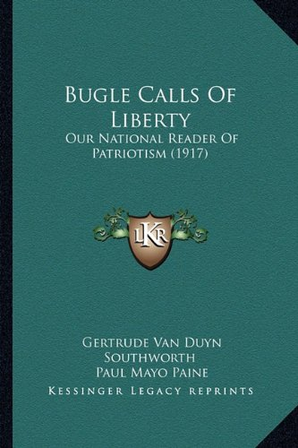 Bugle Calls of Liberty: Our National Reader of Patriotism (1917)