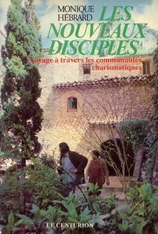 Les Nouveaux disciples dix ans après : Voyage à travers les communautés charismatiques, réflexions sur le renouveau spirituel