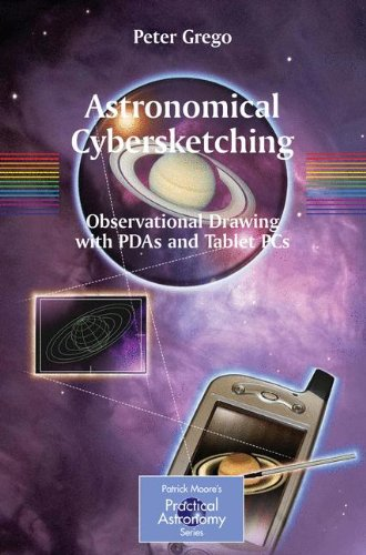 Astronomical Cybersketching: Observational Drawing with PDAs and Tablet PCs (The Patrick Moore Practical Astronomy Series) -
