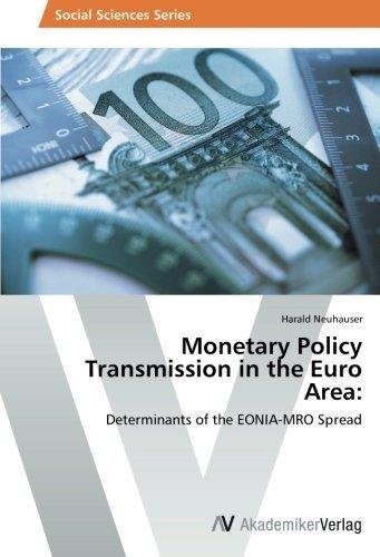 Monetary Policy Transmission in the Euro Area:: Determinants of the EONIA-MRO Spread by Harald Neuhauser (2013-02-19) par Harald Neuhauser