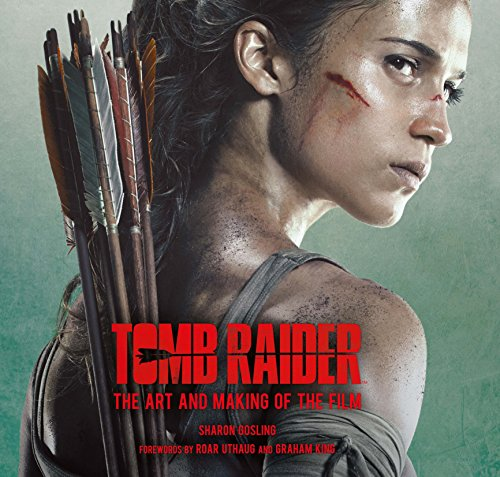 Tomb Raider: The Art and Making of the Film por Sharon Gosling