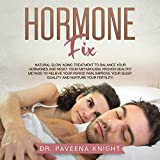 Hormone Fix: Natural Slow Aging Treatment to Balance Your Hormones and Reset Your Metabolism. Proven Healthy Method to Relieve Your Period Pain, Improve Your Sleep Quality and Nurture Your Fertility.