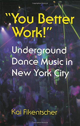 You Better Work!: Underground Dance Music in New York City (Music/Culture)