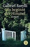 Wo beginnt der Himmel: Roman - Gabriel Barylli