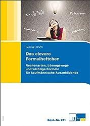 Das clevere Formelheftchen: Rechenarten, Lösungswege und wichtige Formeln für kaufmänische Auszubildende