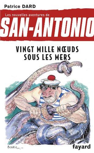 Les nouvelles aventures de San Antonio T.11: Vingt mille noeuds sous les mers par Patrice Dard