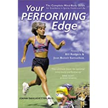 Your Performing Edge: The Complete Mind-Body Guide for Excellence in Sports, Health and Life