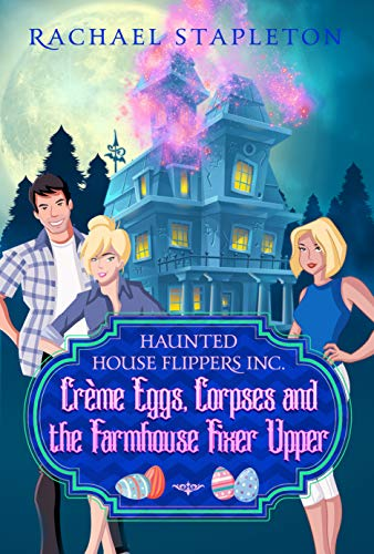 Crème Eggs Corpses and the Farmhouse Fixer Upper: A Bohemian Lake Cozy Mystery (Haunted House Flippers Inc. Book 4) (English Edition)