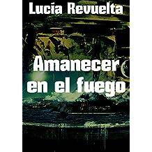 Amanecer en el fuego (Spanish Edition)