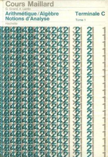 Arithmétique, algèbre et notions d'analyse... Terminale C : . Georges Girard, André Lentin,... Programme du 8 juin 1966