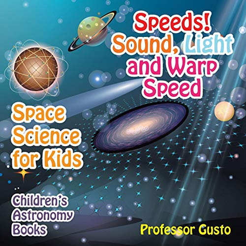 Speeds! Sound, Light and Warp Speed - Space Science for Kids - Children's Astronomy Books