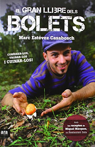 El gran llibre dels bolets : Conèixer-los, trobar-los i cuinar-los por Marc Estévez Casabosch