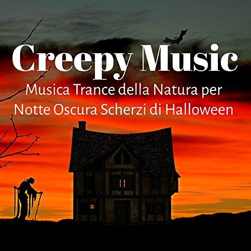 Creepy Music - Musica Trance della Natura per Notte Oscura Scherzi di Halloween con Suoni Spaventosi e - Scherzi Halloween