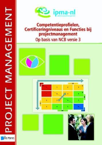 Competentieprofielen, certificeringniveaus en functies bij projectmanagement: op basis van NCB versie 3