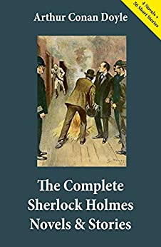 The Complete Sherlock Holmes Novels & Stories (4 Novels + 56 Short Stories): A Study in Scarlet + The Sign of the Four + The Hound of the Baskervilles ... Holmes + The Memoirs of Sherlock Holmes... by [Doyle, Arthur Conan]