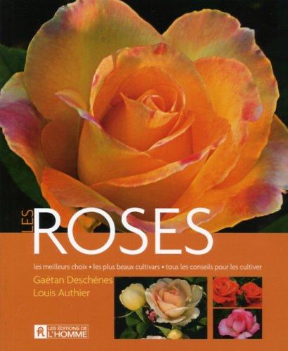 Les roses : Les meilleurs choix, les plus beaux cultivars, tous les conseils pour les cultiver