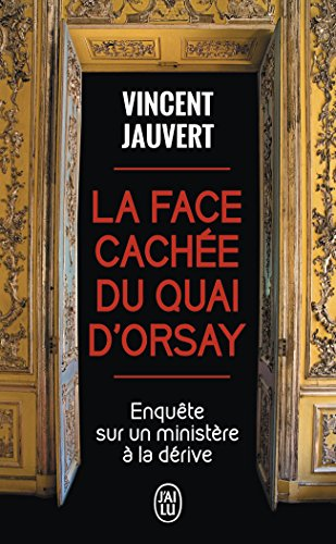 La face cache du quai d'Orsay : Enqute sur un ministre  la drive
