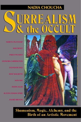 Surrealism and the Occult: Shamanism, Magic, Alchemy, and the Birth of an Artistic Movement por Nadia Choucha