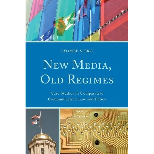 New Media, Old Regimes: Case Studies in Comparative Communication Law and Policy (Lexington Studies in Political Communication) by Lyombe S. Eko (2014-05-02)