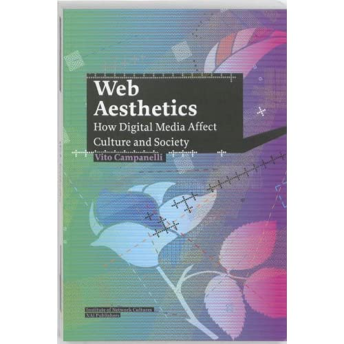 Web Aesthetics: How Digital Media Affect Culture and Society (Studies in Network Cultures) by Vito Campanelli (2010-10-02)