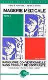 Imagerie médicale. Tome 1. Radiologie conventionnelle sans produit de contraste