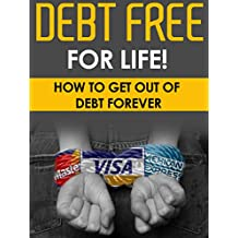 FINANCE: Debt Free For Life! - How To Get Out Of Debt Forever: Debt Free, Finance, Personal Finance. Budgeting, Money Management (English Edition)