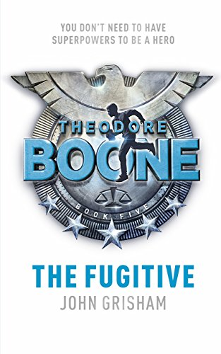 Theodore Boone: The Fugitive: Theodore Boone 5 by John Grisham (21-May-2015) Paperback