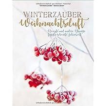 Winterzauber & Weihnachtsduft: Rezepte und andere Genüsse für die schönste Jahreszeit