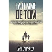 LA FEMME DE TOM: Une femme disparue. Une famille brisée. Un mystère entier...