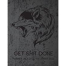 Get Shit Done Planner July 2018 - December 2022: Five Year Planner, Monthly Schedule Organizer, Calendar July 2018 - December 2022, Academic Monthly & ... Volume 1 (2018 - 2022 Five Year Calendar)