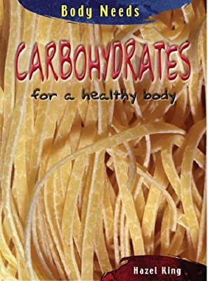Carbohydrates for healthy body (Body Needs) from Heinemann Library