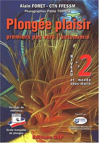 Plongée Plaisir : Premiers pas vers l'autonomie, Niveau 2 et monde sous-marin par Alain Foret, Pablo Torres
