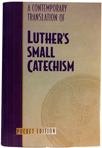 A Contemporary Translation of Luther's Small Catechism