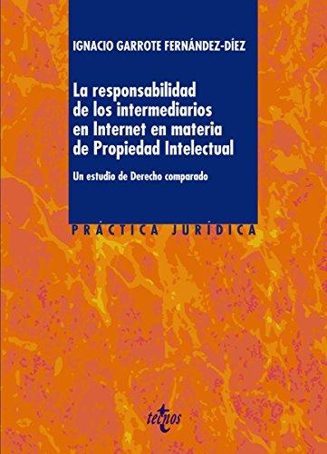 La responsabilidad de los intermediarios en Internet en materia de Propiedad Intelectual (Derecho - Práctica Jurídica) por Ignacio Garrote Fernández-Díez