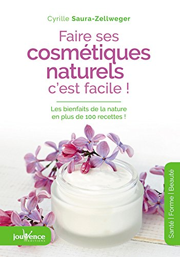 Faire ses cosmétiques naturels, c'est facile par Cyrille Saura-Zellweger