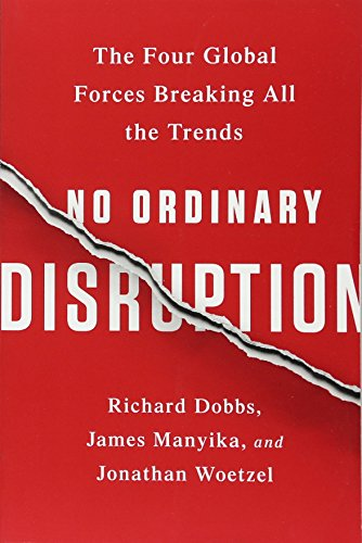 No Ordinary Disruption: The Four Global Forces Breaking All the Trends por James Manyika